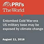 Entombed Cold War-Era US Military Base May Be Exposed by Climate Change | Lucy Martirosyan