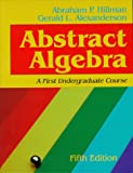 Abstract Algebra : A First Undergraduate Course, Hillman, Abraham P. and Alexanderson, Gerald L., 157766082X