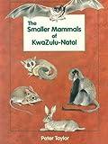The Smaller Mammals of Kwazulu-Natal, Peter Taylor, 0869809423
