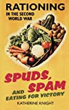 Spuds, Spam and Eating for Victory, Katherine Knight, 0752459465