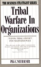 Tribal Warfare in Organizations: Turning Tribal Conflict into Negotiated Peace (Business Strategist)