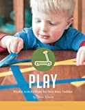 Play: Playful Activity Plans for Your Busy Toddler (Weekly Activity Plans) (Volume 2)