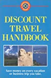 Discount Travel Handbook: Save Money on Every Vacation or Business Trip You Take