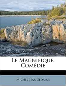 Le Magnifique Com 233 Die Michel Jean Sedaine 9781173759155