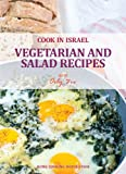 Vegetarian and Salad Recipes - Israeli-Mediterranean Cookbook (Cook In Israel - Kosher Recipes, Mediterranean Cooking 3)
