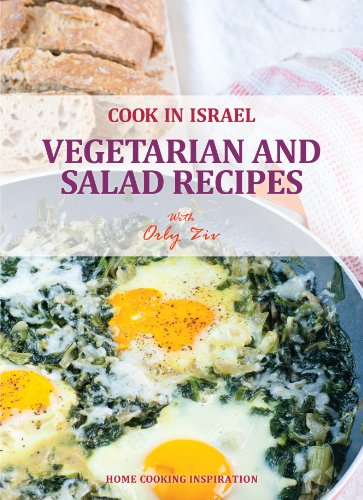 Vegetarian and Salad Recipes - Israeli-Mediterranean Cookbook (Cook In Israel - Kosher Recipes, Mediterranean Cooking 3) by Orly Ziv