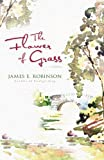 The Flower of Grass, James E. Robinson, 082546286X