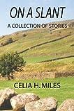 On a Slant, Celia H. Miles, 0741415453