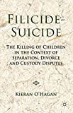 img - for Filicide-Suicide: The Killing of Children in the Context of Separation, Divorce and Custody Disputes book / textbook / text book