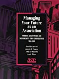 img - for Managing Your Future As an Association: Thinking About Trends and Working With Their Consequences 1994-2020 book / textbook / text book