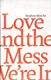 Love & the Mess We're In, Stephen Marche, 1554471079