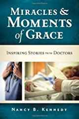 Miracles and Moments of Grace: Inspiring Stories from Doctors Paperback
