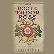 Root of the Tudor Rose: The Secret Romance That Founded a Dynasty | Mari Griffith