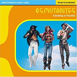 World Psychedelic Classics 1: Brazil: The Best Of Os Mutantes/Everything Is Possible!