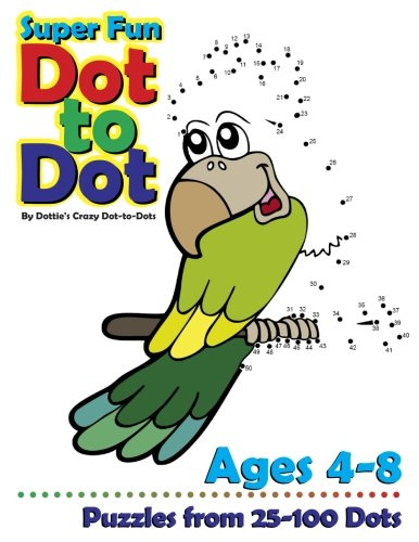 Super Fun Dot-to-Dot Ages 4-8: Puzzles from 25-100 Dots (Connect the Dot Books For Kids) (Volume 1)