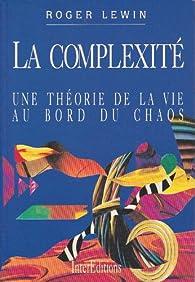 La complexité : Une théorie de la vie au bord du chaos par Roger Lewin