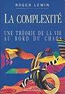 La complexité : Une théorie de la vie au bord du chaos par Lewin