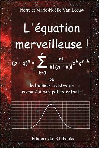L'équation merveilleuse: ou le binôme de Newton raconté à mes petits-enfants: Volume 6 (Les lois de la physique expliquées à mes petits-enfants)