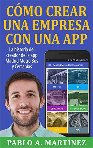 Descargar Libro Cómo Crear Una Empresa Con Una App Pablo A. Martínez