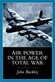 Air Power in the Age of Total War (Warfare and History)