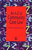 img - for An A-Z of Community Care Law by Michael Mandelstam (1997-01-10) book / textbook / text book