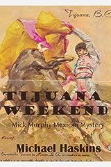 Tijuana Weekend - A Mick Murphy Mystery (Mick Murphy Mexican Mystery) Kindle Edition