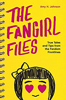 The Fangirl Files: True Tales and Tips from the Fandom Frontlines by [Johnson, Amy H.]