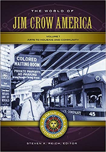 The World Of Jim Crow America 2 Volumes A Daily Life Encyclopedia Daily Life Encyclopedias Reich Steven A 9781440850806 Books