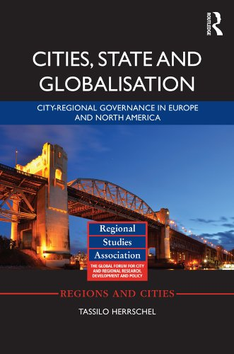 Download Cities, State and Globalisation: City-Regional Governance in Europe and North America (Regions and Cities) Pdf