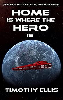 Home is where the Hero is (The Hunter Legacy Book 11) by [Ellis, Timothy]