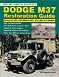 Dodge M37 Restoration Guide: Covers All 1951-1968 Military M37, M42, M43, & B1 Models