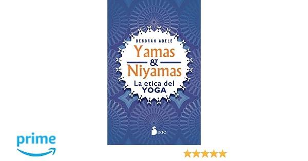 Yamas y Niyamas: La ética del yoga: Amazon.es: Deborah Adele ...
