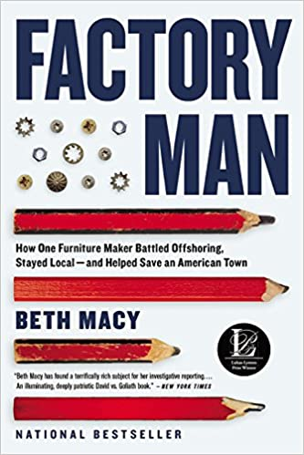 Factory Man: How One Furniture Maker Battled Offshoring, Stayed Local   And  Helped Save An American Town: Beth Macy: 9780316231411: Amazon.com: Books