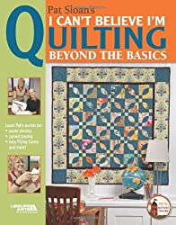 Pat Sloan's I Can't Believe I'm Quilting, Beyond the Basics (Leisure Arts #4430)