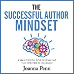 The Successful Author Mindset: A Handbook for Surviving the Writer's Journey | Joanna Penn