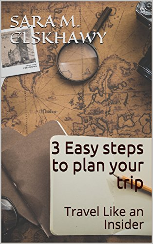 3 Easy steps to plan your trip: Travel Like an Insider by [Elskhawy, Sara M.]