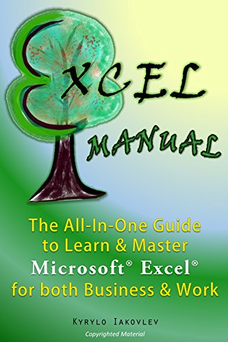 Excel Manual: The All-In-One Guide to Learn & Master Microsoft Excel for both Business & Work (Microsoft Excel Spreadsheet Book 1)