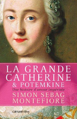 La Grande Catherine et Potemkine: Une histoire d'amour impériale (Sciences Humaines et Essais) (French Edition)