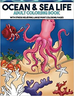 Ocean Sea Life Coloring Book With Stress Relieving Large Print