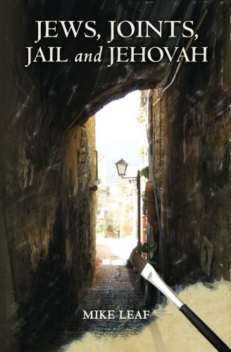 Download Jews, Joints, Jail and Jehovah: A story both humorous and serious describing a seven years cycle in the life of an unconventional artist. He lives ... center of Jewish mystic thought, the Cabala. pdf epub