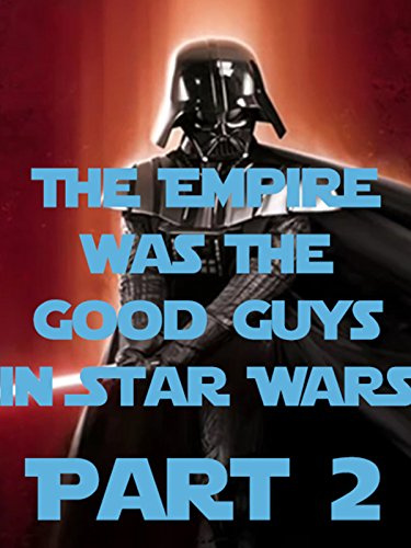Original Star Wars Movies (The Empire Were The Good Guys in Star Wars - Part 2)