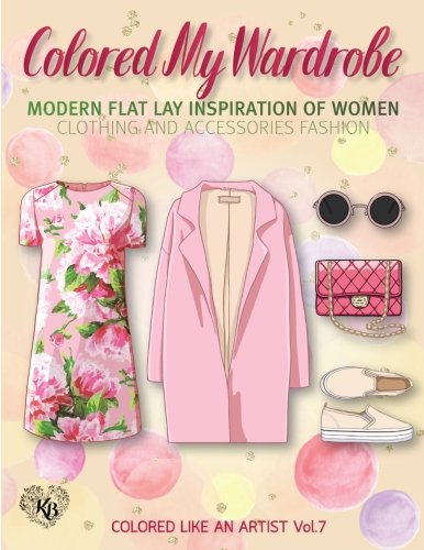 Colored My Wardrobe, Modern Flat Lay Inspiration of Women Clothing and Accessories Fashion: Color liked an artist coloring book series, 25 pictures