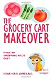 The Grocery Cart Makeover, Heather Jones, 1452856265