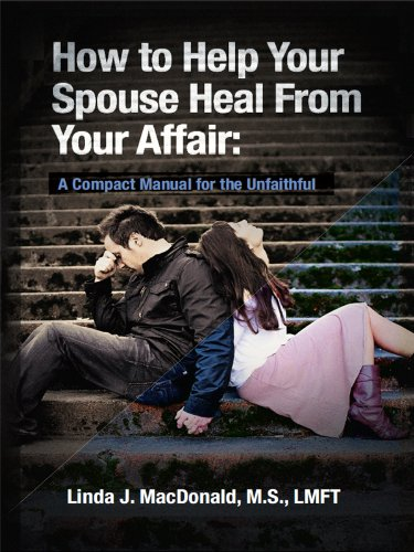 How to Help Your Spouse Heal from Your Affair: A Compact Manual for the Unfaithful (Manual Recovery)