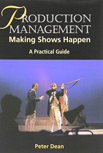 Production Management: Making Shows Happen: A Practical Guide (Practical Guides (Crowood Press))