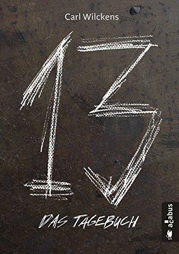 Dreizehn. Das Tagebuch. Band 1: Roman (13. Dark Fantasy, Steampunk) (Dreizehn -13-) Taschenbuch – 1. März 2017 Carl Wilckens Acabus Verlag 386282473X FICTION / Dystopian