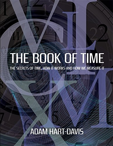 The Book of Time: Everything You Need to Know about the Biggest Idea in the Universe. Adam Hart-Davis