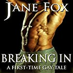 Breaking In: A First-Time Gay Tale | Jane Fox