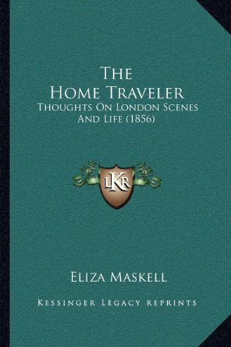 The Home Traveler: Thoughts On London Scenes And Life (1856) ebook