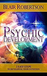 Psychic Development: 3 Easy Steps To Developing Your Intuition by Blair Robertson (2015-01-16)